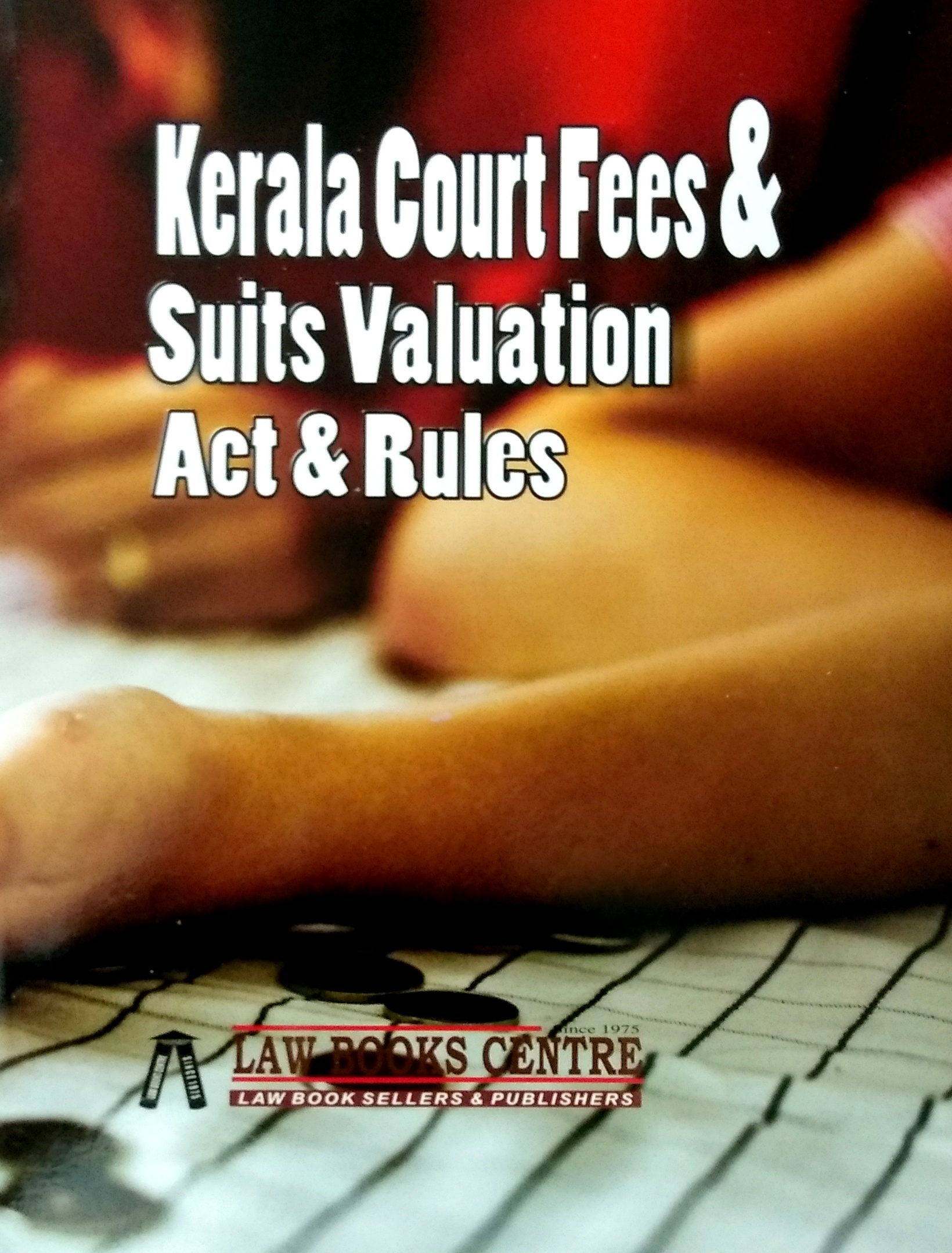 Kerala Court Fees & Suits Valuation Act & Rules (10th Edn. 2020)